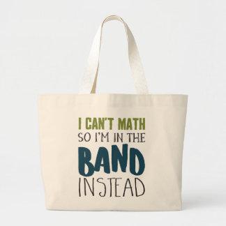 I Can't Math, So I'm in the Band Large Tote Bag