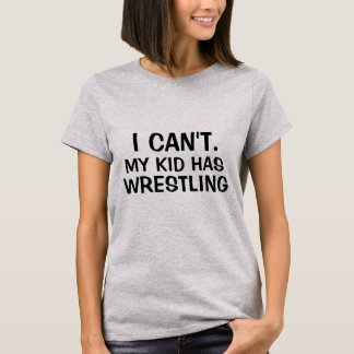 I Can't My Kid Has Wrestling T Shirt