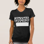 i cant wait to be ashamed of what i do this weeken tshirt