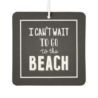 I Can'T Wait To Go To The Beach Car Air Freshener