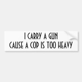 I CARRY A GUNCAUSE A COP IS TOO HEAVY BUMPER STICKER