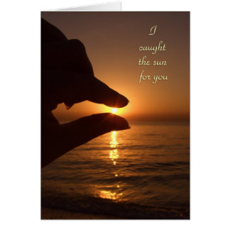 I caught the sun for you greeting card