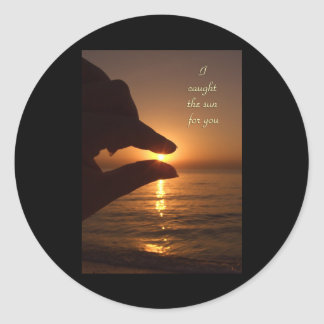 I caught the sun for you classic round sticker