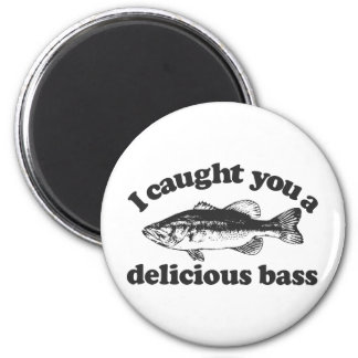 I Caught You A Delicious Bass 6 Cm Round Magnet