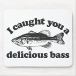 I Caught You A Delicious Bass Mouse Pad