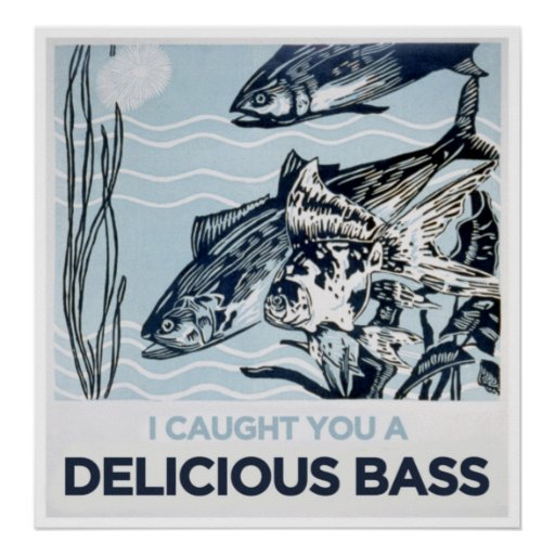 I caught you a delicious bass poster