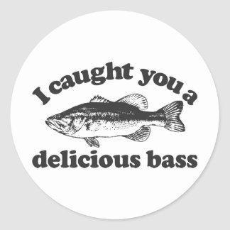 I Caught You A Delicious Bass Round Sticker