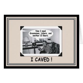 I Caved - need Groomsmen! - FUNNY Card