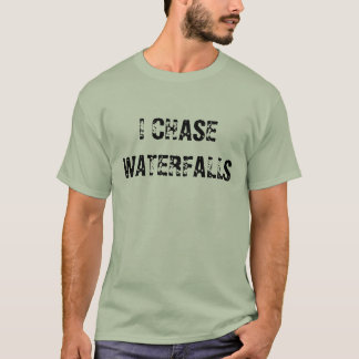 I CHASE WATERFALLS Shirt