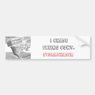 ,I ChaseFlying Cows., STORMCHASER Bumper Sticker