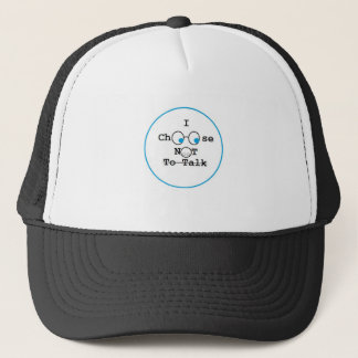 I Choose Not To Talk Shirts Trucker Hat