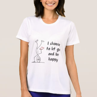 I choose to let go and be happy T-Shirt
