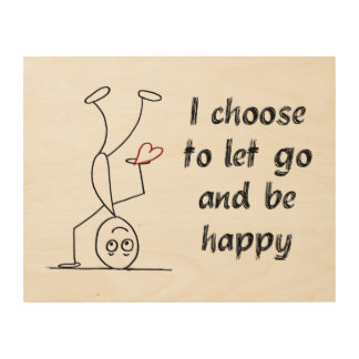 I choose to let go and be happy wood print