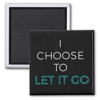 I Choose To Let it Go! Magnet