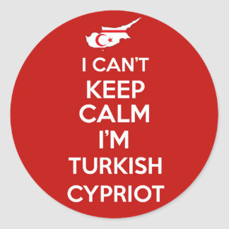 I Cnt Keep Calm Im Turkish Cypriot Classic Round Sticker