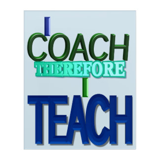 I Coach Therefore I Teach Acrylic Wall Art