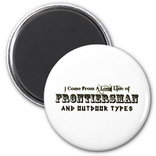 I Come From A Long Line of Frontiersman 6 Cm Round Magnet