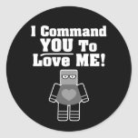 I Command You To Love Me Robot Round Sticker