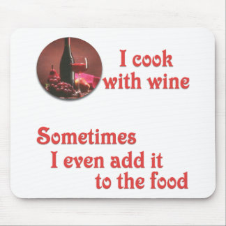 I cook with wine mousepad