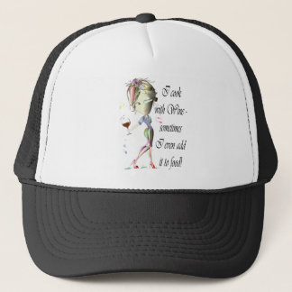 I cook with Wine, sometimes I add to food Trucker Hat