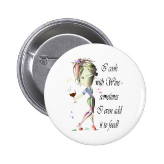 I cook with Wine, sometimes I even add it to food 6 Cm Round Badge