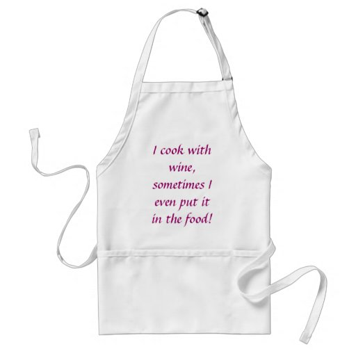I cook with wine, sometimes I even put it in th... Aprons