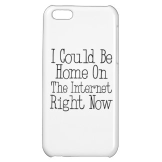 I Could Be Home On The Internet Right Now iPhone 5C Case