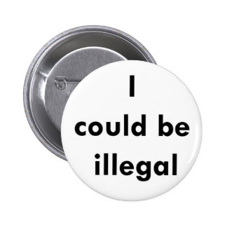 """""""I could be illegal"""" button"""