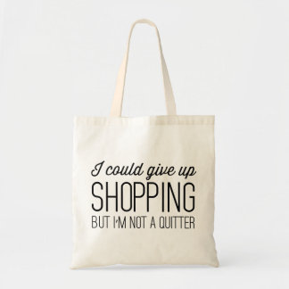 I Could Give Up Shopping but I'm Not a Quitter Tote Bag