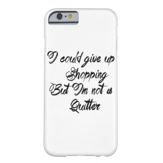 I could give up shopping phone case