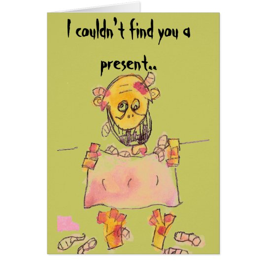 I couldn't find you a present.. card