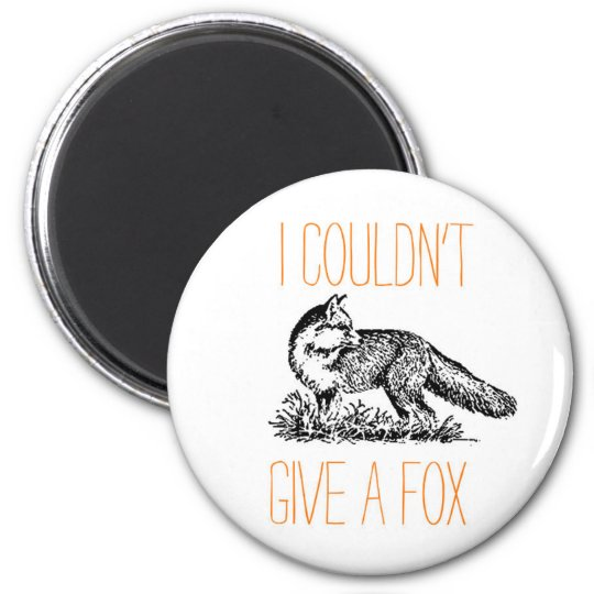 I Couldn't Give a Fox 6 Cm Round Magnet