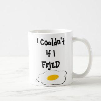 I Couldn't if I FRIED Coffee Mug