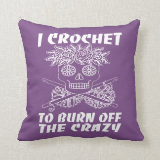 I CROCHET TO BURN OFF THE CRAZY CUSHION