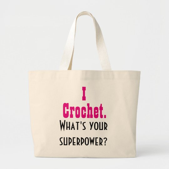 I Crochet. What's your Superpower? Large Tote Bag