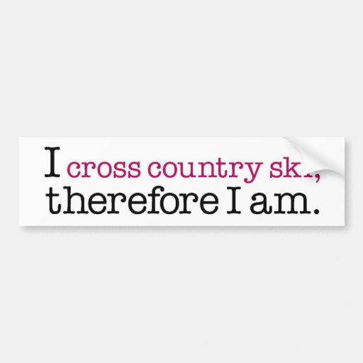 I Cross Country Ski Therefore I Am Bumper Stickers
