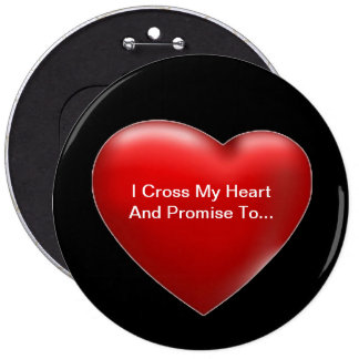 I Cross My Heart - Button 6 Inch Round Button