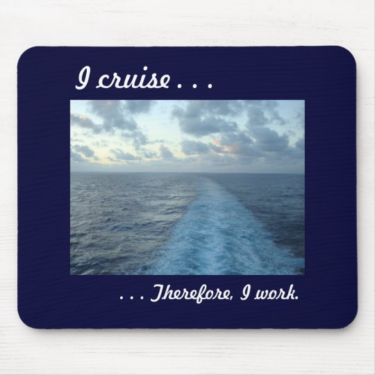 I cruise, Therefore Blue Mouse Mat