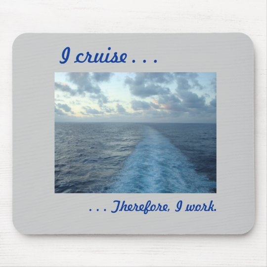 I cruise, Therefore Grey Mouse Mat