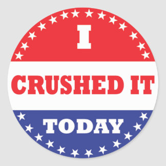 I Crushed It Today Classic Round Sticker