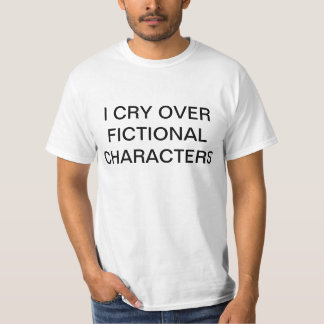 I CRY OVER FICTIONAL CHARACTERS shirt