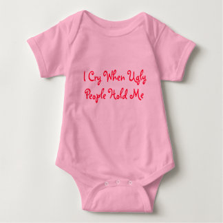 I Cry When Ugly People Hold Me Baby Bodysuit