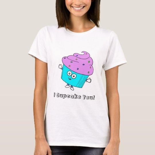 I Cupcake You! T-Shirt