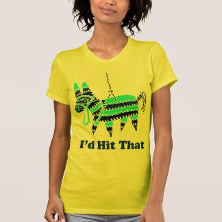 I d Hit That T-shirts