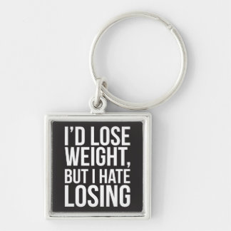 I d Lose Weight But I Hate Losing Keychain