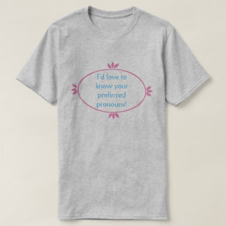 """I'd love to know your preferred pronouns!"" Shirt"