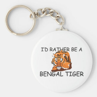 I d Rather Be A Bengal Tiger Keychains