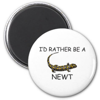 I d Rather Be A Newt Fridge Magnets