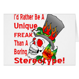 I'd Rather Be A Unique Freak Than A Boring Greeting Card