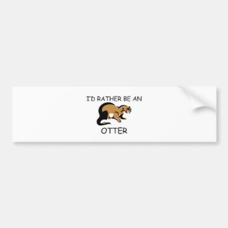 I d Rather Be An Otter Bumper Stickers